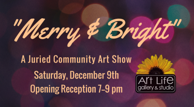 "Art Life Gallery & Studio: ""Merry & Bright"" Juried Community Show"