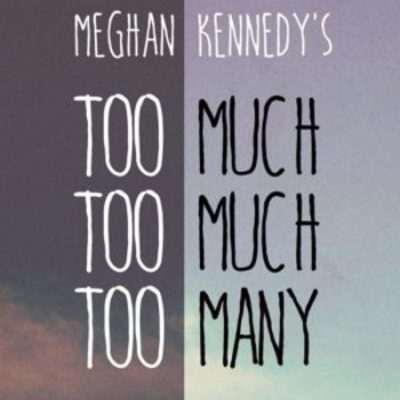 Too Much, Too Much, Too Many