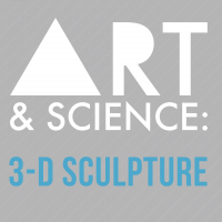 Art + Science: 3-D Sculpture
