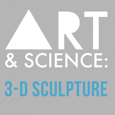 Art + Science: 3-D Sculpture