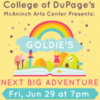 College of DuPage McAninch Arts Center Presents: Goldie's Next Big Adventure