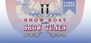 NEW PHILHARMONIC PRESENTS: SHOW BOAT & SHOW TU...