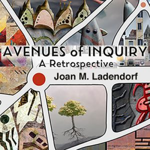 Joan M. Ladendorf, Avenues of Inquiry Exhibit