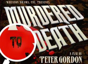 "Wheaton Drama presents ""Murdered to Death"""