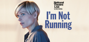 National Theatre Live Presents: I'm Not Running
