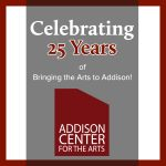Addison Center for the Arts 25th Anniversary Benefit Celebration