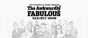 The Awkwardly Fabulous Variety Show