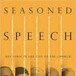 Seasoned Speech: Rhetoric in the Life of the Church