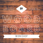 DIY Wood Board Workshop