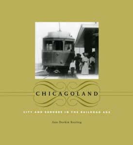 Chicagoland: City and Suburbs of the Railroad Age