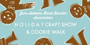 Jane Addams Band Boosters 30th Annual Holiday Craf...