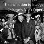 Emancipation to Inauguration: Chicago's Black Experience