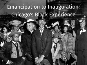 Emancipation to Inauguration: Chicago's Black Ex...
