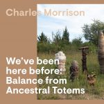 'We've been here before: Balance from Ancestral Totems', An online exhibition by Charles Morrison