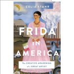"""Frida in America: The Creative Awakening of a Great Artist"" Book Club Chat"