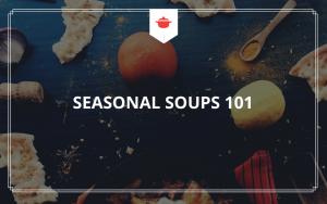 Seasonal Soups 101