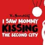 "(Canceled) Second City: ""I Saw Mommy Kissing the Second City"""