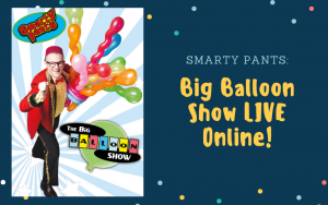 Smarty Pants & the Big Balloon Show LIVE Online Performance!