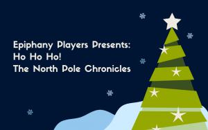 Epiphany Players Presents: Ho Ho Ho! The North Pol...