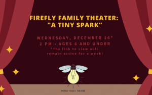"""Firefly Family Theater Presents """"A Tiny Spark"""" Online Performance"""