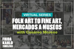 "Cesáreo Moreno, ""Folk Art to Fine Art, Mercados a Museos"""
