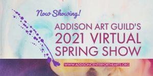Addison Art Guild's Virtual 2021 Spring Exhibition