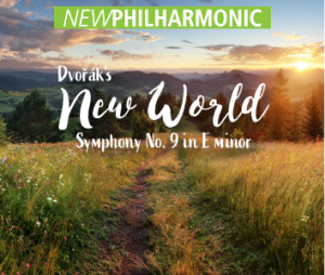 New Philharmonic: Dvorak's New World Symphony No.9...